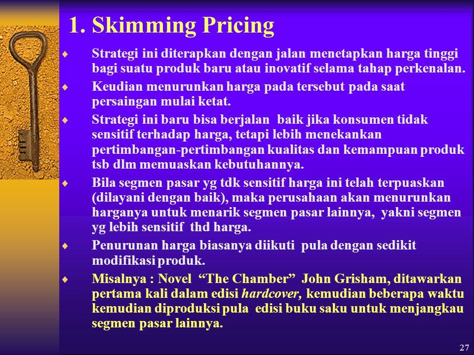 1. Skimming Pricing Strategi ini diterapkan dengan jalan menetapkan harga tinggi bagi suatu produk baru atau inovatif selama tahap perkenalan.