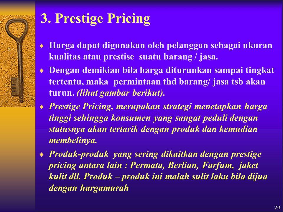 3. Prestige Pricing Harga dapat digunakan oleh pelanggan sebagai ukuran kualitas atau prestise suatu barang / jasa.
