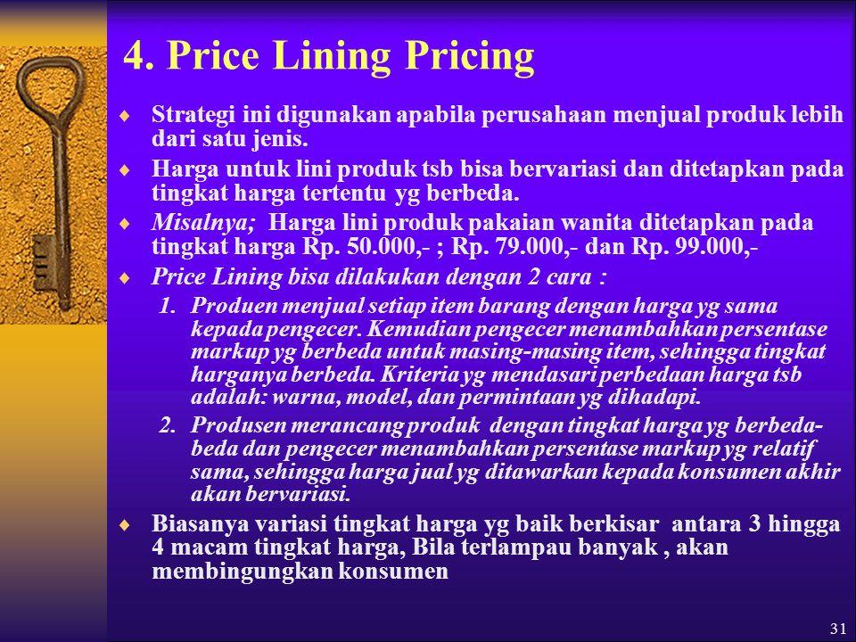 4. Price Lining Pricing Strategi ini digunakan apabila perusahaan menjual produk lebih dari satu jenis.