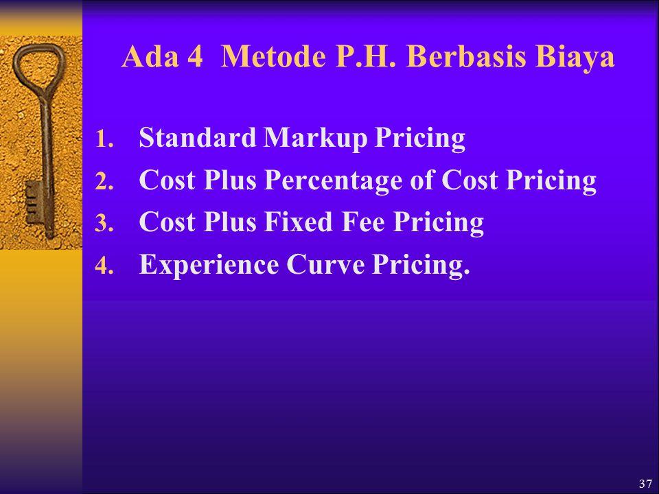Ada 4 Metode P.H. Berbasis Biaya