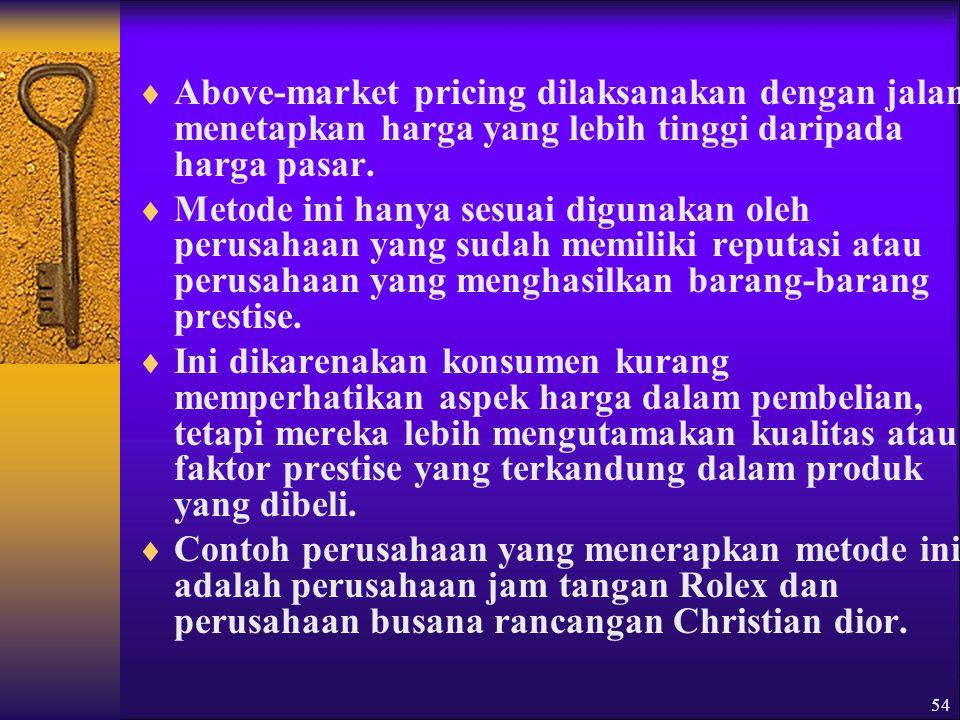 Above-market pricing dilaksanakan dengan jalan menetapkan harga yang lebih tinggi daripada harga pasar.