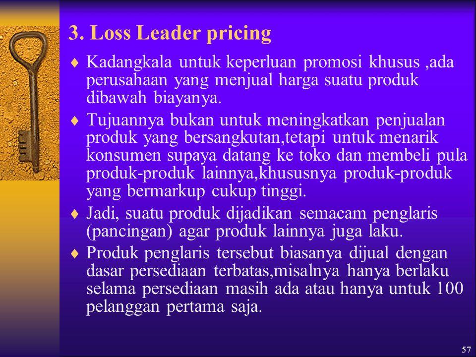 3. Loss Leader pricing Kadangkala untuk keperluan promosi khusus ,ada perusahaan yang menjual harga suatu produk dibawah biayanya.