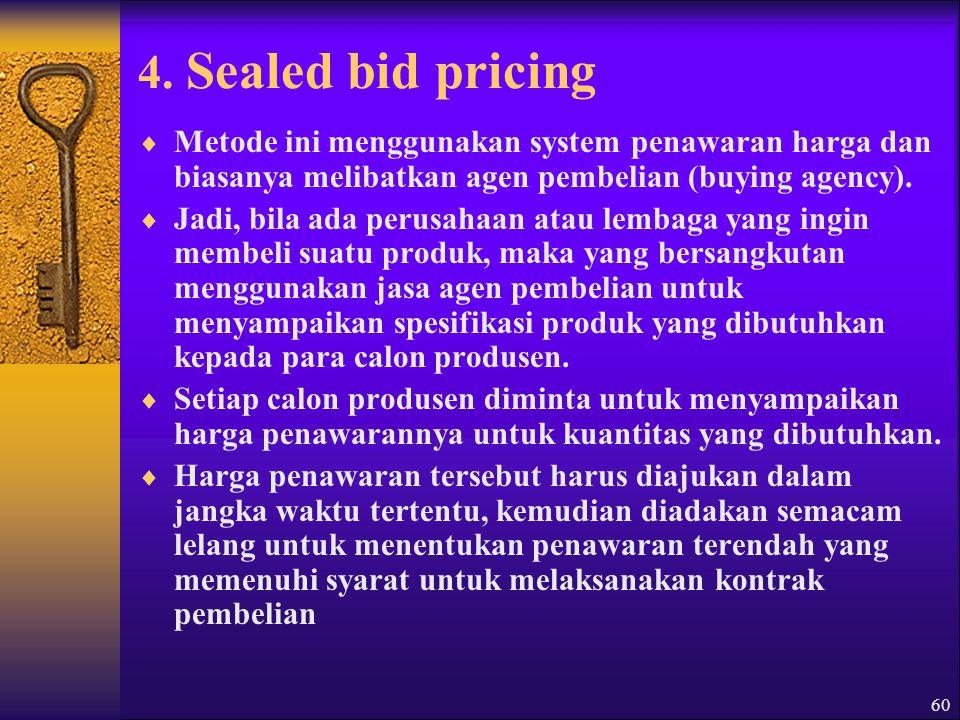 4. Sealed bid pricing Metode ini menggunakan system penawaran harga dan biasanya melibatkan agen pembelian (buying agency).