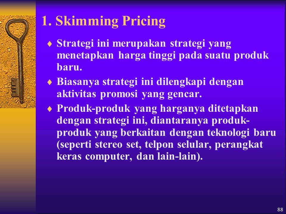 1. Skimming Pricing Strategi ini merupakan strategi yang menetapkan harga tinggi pada suatu produk baru.