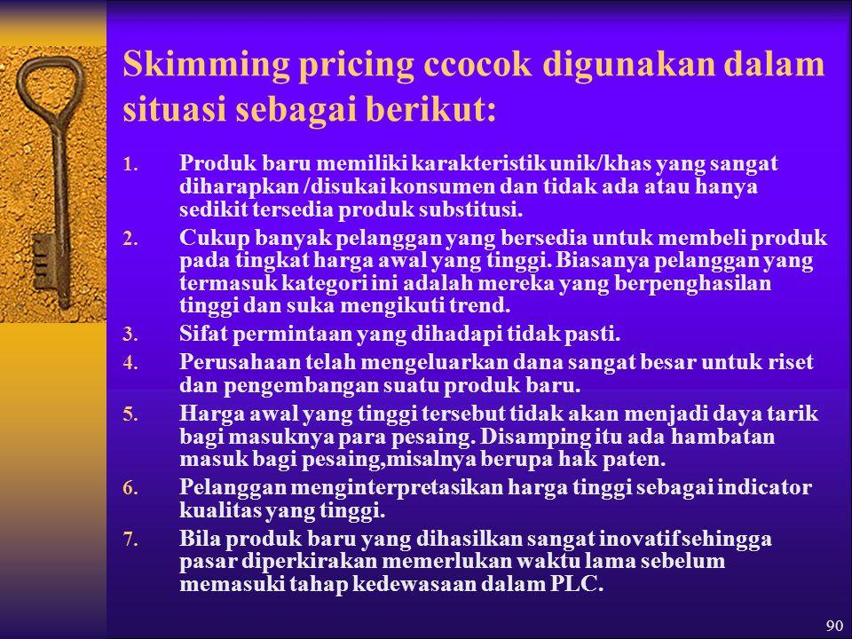Skimming pricing ccocok digunakan dalam situasi sebagai berikut: