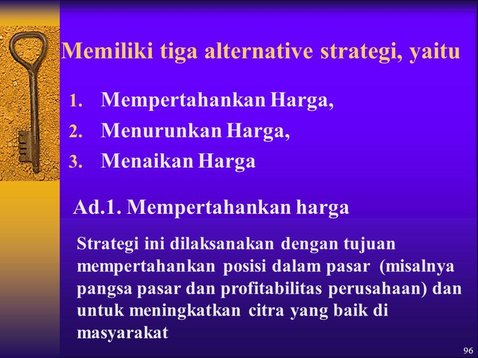 Memiliki tiga alternative strategi, yaitu