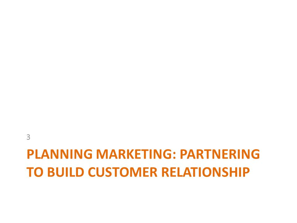 Planning marketing: partnering to build customer relationship