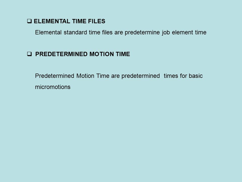 ELEMENTAL TIME FILES Elemental standard time files are predetermine job element time. PREDETERMINED MOTION TIME.