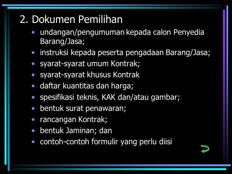 2. Dokumen Pemilihan undangan/pengumuman kepada calon Penyedia Barang/Jasa; instruksi kepada peserta pengadaan Barang/Jasa;