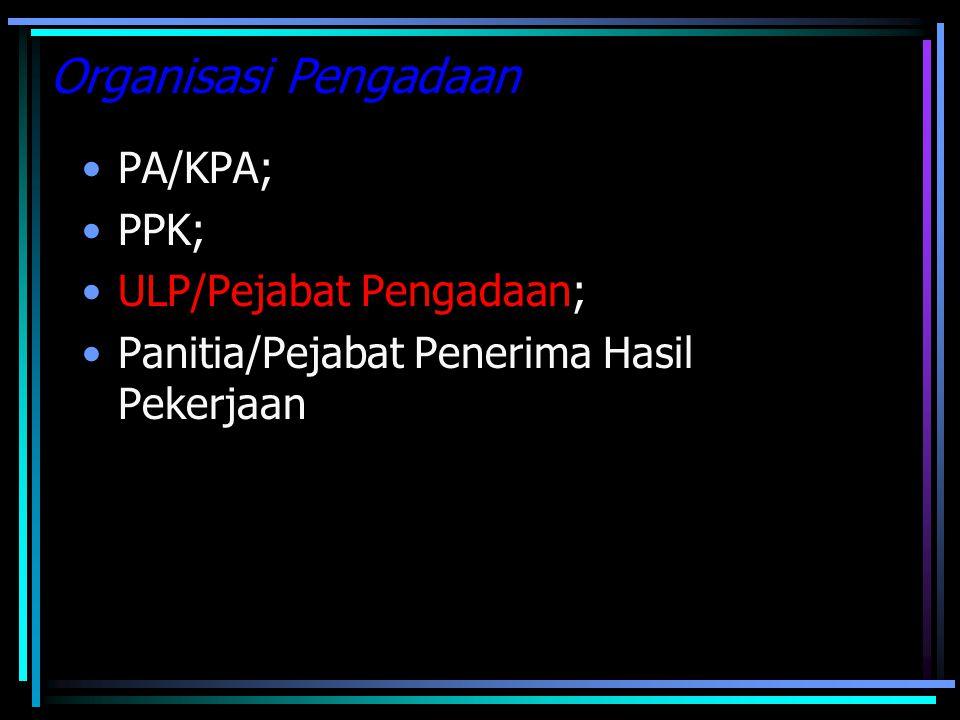 Organisasi Pengadaan PA/KPA; PPK; ULP/Pejabat Pengadaan;