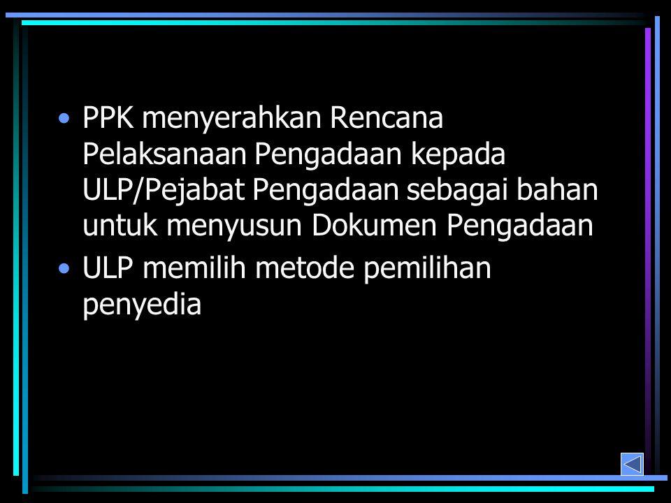 PPK menyerahkan Rencana Pelaksanaan Pengadaan kepada ULP/Pejabat Pengadaan sebagai bahan untuk menyusun Dokumen Pengadaan