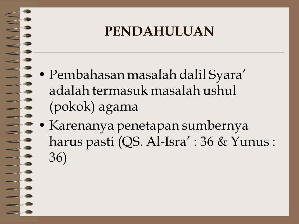 PENDAHULUAN Pembahasan masalah dalil Syara' adalah termasuk masalah ushul (pokok) agama.
