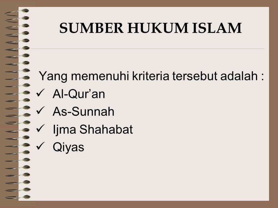 SUMBER HUKUM ISLAM Yang memenuhi kriteria tersebut adalah : Al-Qur'an