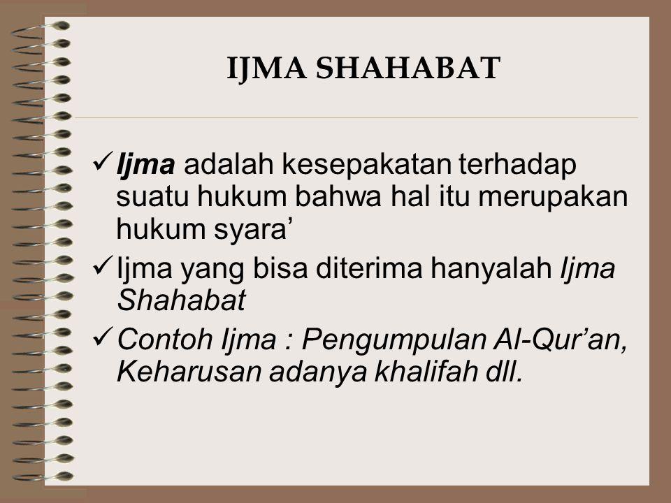 IJMA SHAHABAT Ijma adalah kesepakatan terhadap suatu hukum bahwa hal itu merupakan hukum syara' Ijma yang bisa diterima hanyalah Ijma Shahabat.