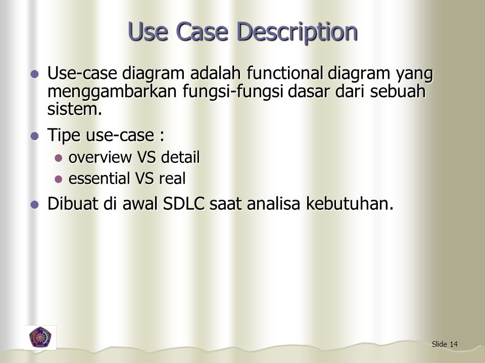 Use Case Description Use-case diagram adalah functional diagram yang menggambarkan fungsi-fungsi dasar dari sebuah sistem.