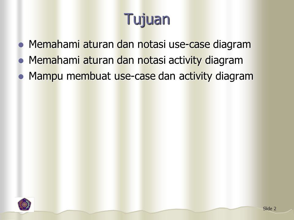Tujuan Memahami aturan dan notasi use-case diagram