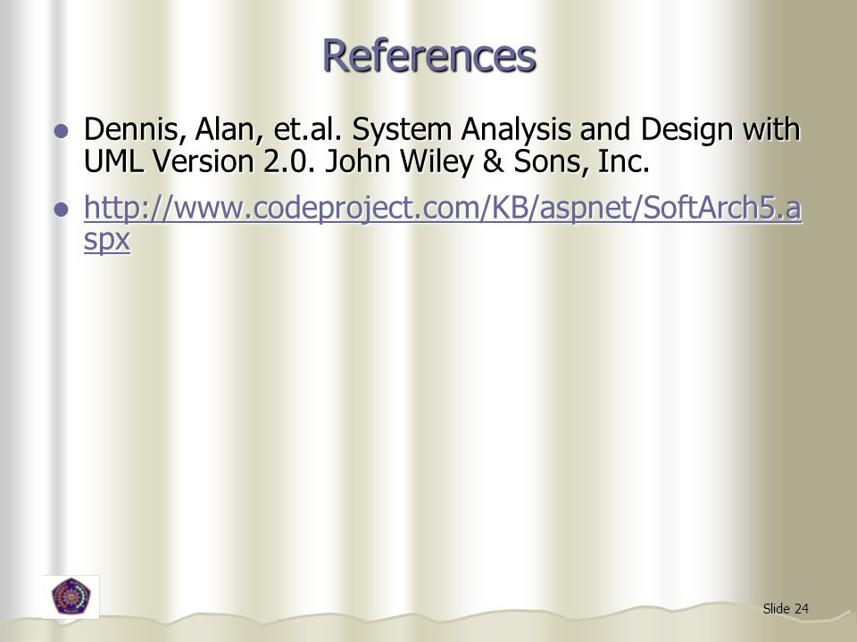 References Dennis, Alan, et.al. System Analysis and Design with UML Version 2.0. John Wiley & Sons, Inc.
