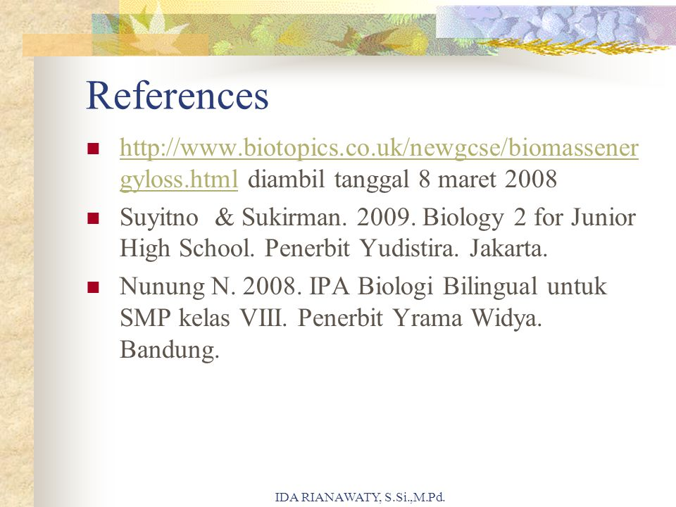 References http://www.biotopics.co.uk/newgcse/biomassenergyloss.html diambil tanggal 8 maret 2008.