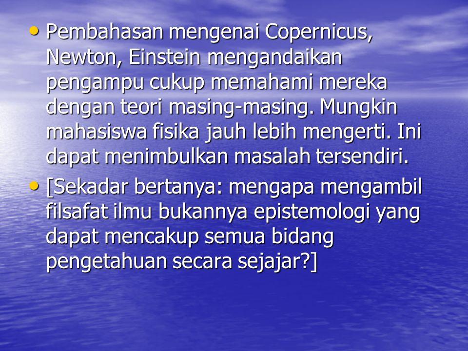 Pembahasan mengenai Copernicus, Newton, Einstein mengandaikan pengampu cukup memahami mereka dengan teori masing-masing. Mungkin mahasiswa fisika jauh lebih mengerti. Ini dapat menimbulkan masalah tersendiri.