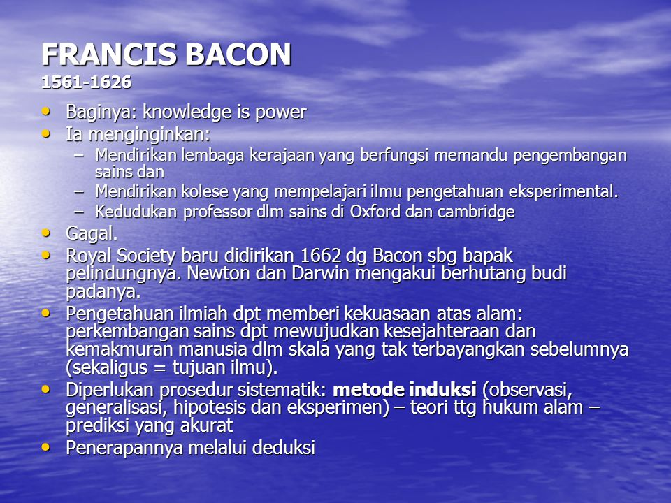 FRANCIS BACON 1561-1626 Baginya: knowledge is power Ia menginginkan: