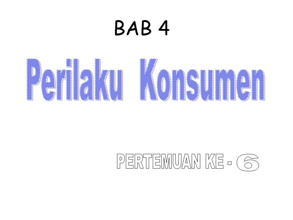 BAB 4 Perilaku Konsumen PERTEMUAN KE - 6