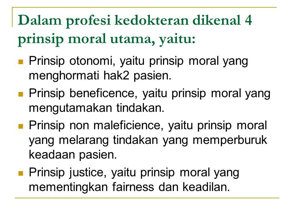 Dalam profesi kedokteran dikenal 4 prinsip moral utama, yaitu: