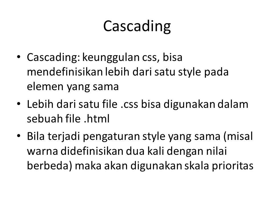 Cascading Cascading: keunggulan css, bisa mendefinisikan lebih dari satu style pada elemen yang sama.
