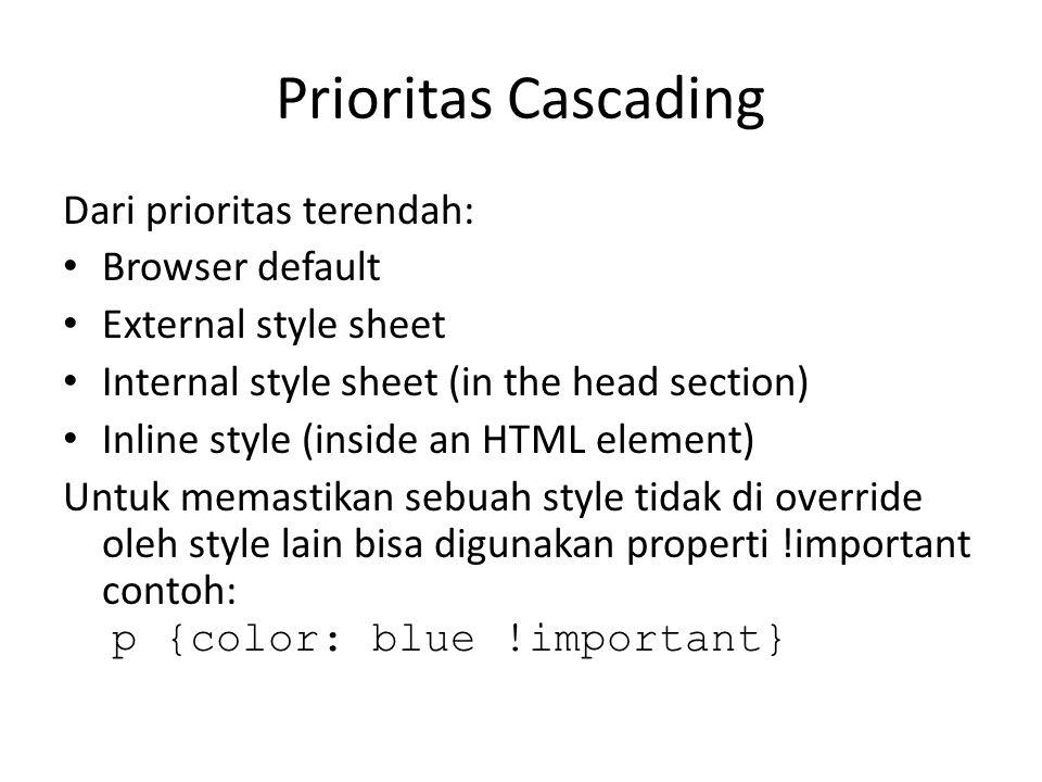 Prioritas Cascading Dari prioritas terendah: Browser default