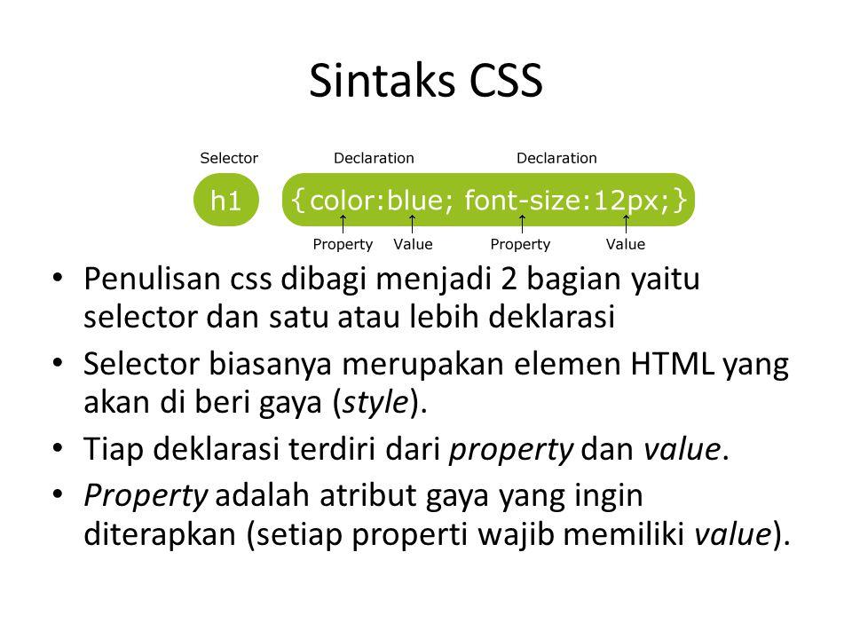 Sintaks CSS Penulisan css dibagi menjadi 2 bagian yaitu selector dan satu atau lebih deklarasi.