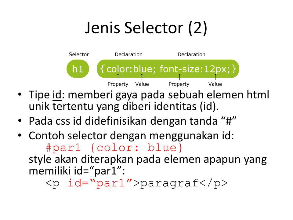 Jenis Selector (2) Tipe id: memberi gaya pada sebuah elemen html unik tertentu yang diberi identitas (id).