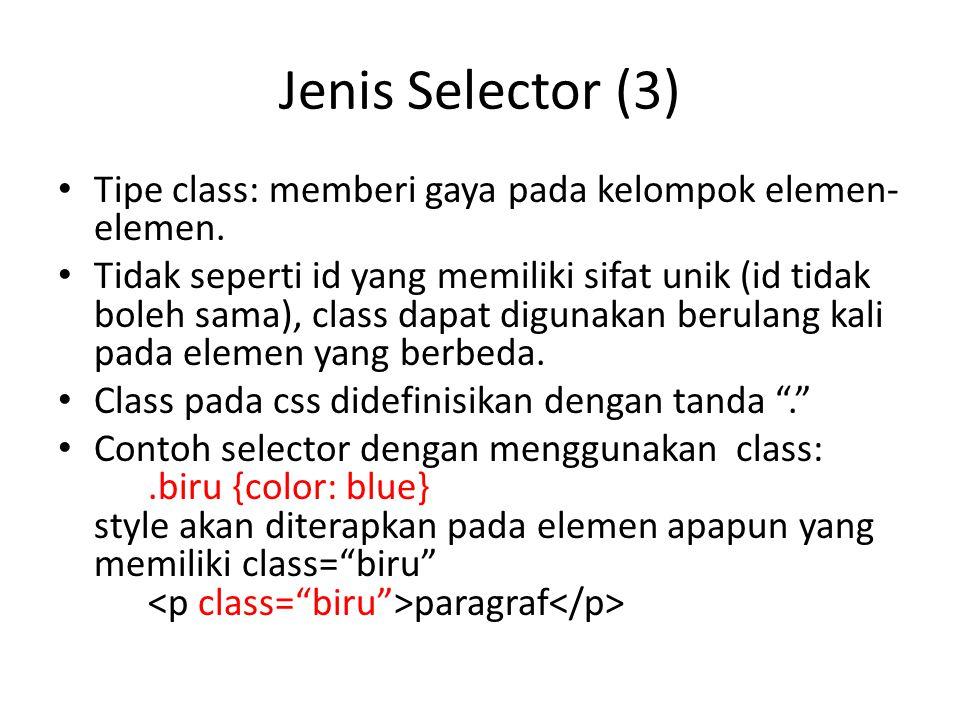 Jenis Selector (3) Tipe class: memberi gaya pada kelompok elemen-elemen.