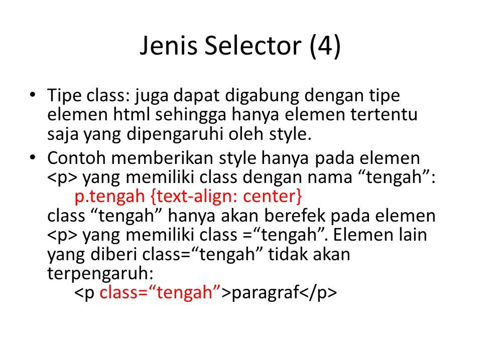 Jenis Selector (4) Tipe class: juga dapat digabung dengan tipe elemen html sehingga hanya elemen tertentu saja yang dipengaruhi oleh style.