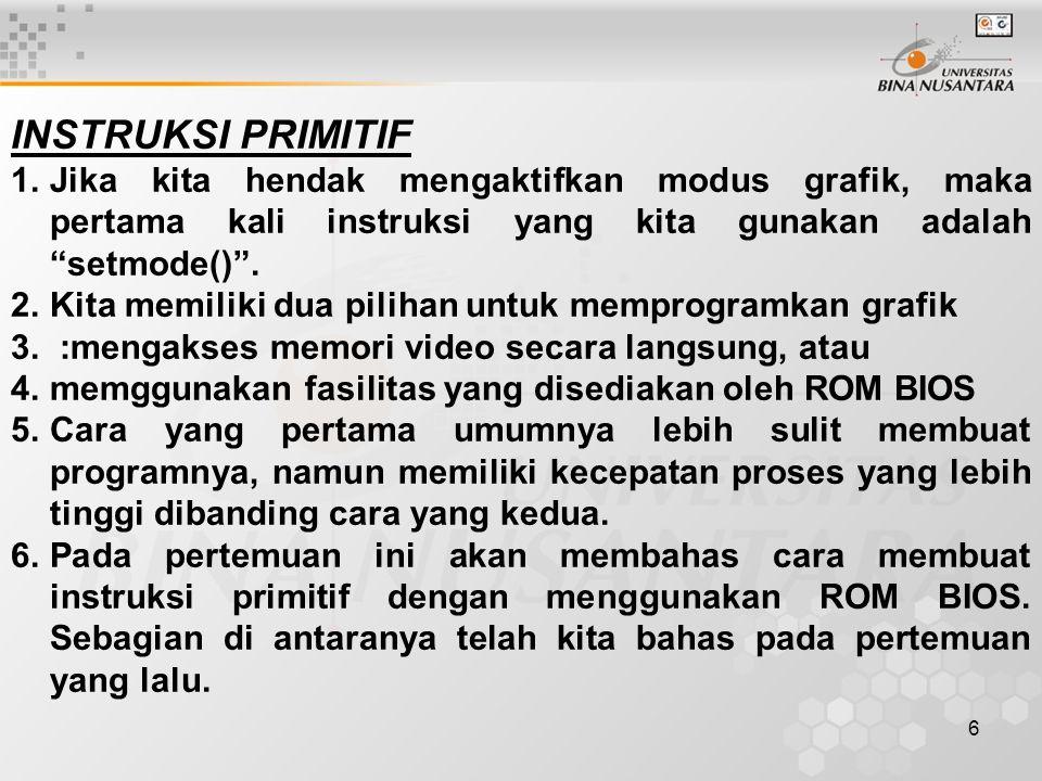 INSTRUKSI PRIMITIF Jika kita hendak mengaktifkan modus grafik, maka pertama kali instruksi yang kita gunakan adalah setmode() .