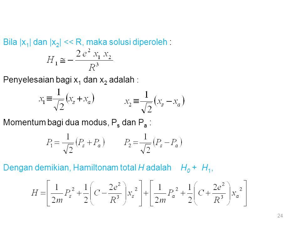 Bila |x1| dan |x2| << R, maka solusi diperoleh :