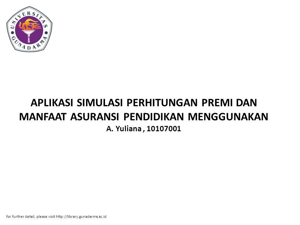 APLIKASI SIMULASI PERHITUNGAN PREMI DAN MANFAAT ASURANSI PENDIDIKAN MENGGUNAKAN A. Yuliana , 10107001