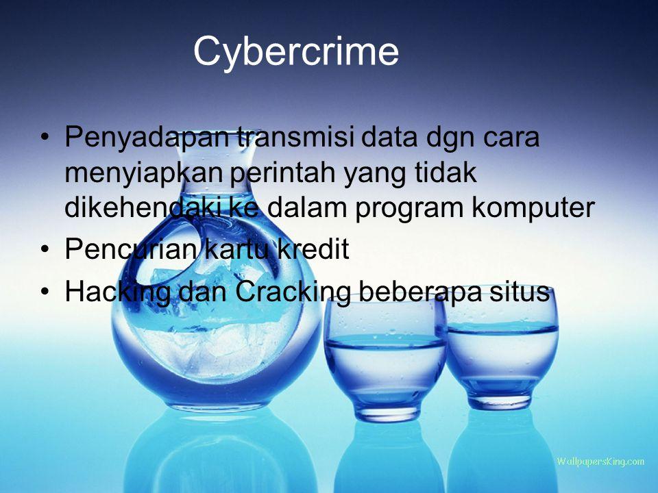 Cybercrime Penyadapan transmisi data dgn cara menyiapkan perintah yang tidak dikehendaki ke dalam program komputer.
