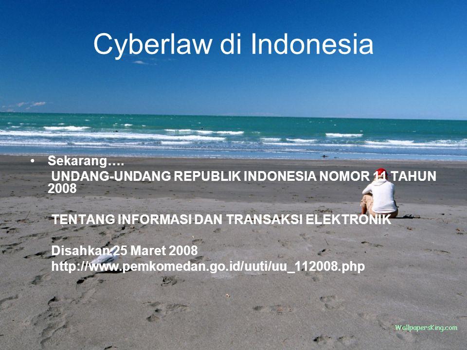 Cyberlaw di Indonesia Sekarang….