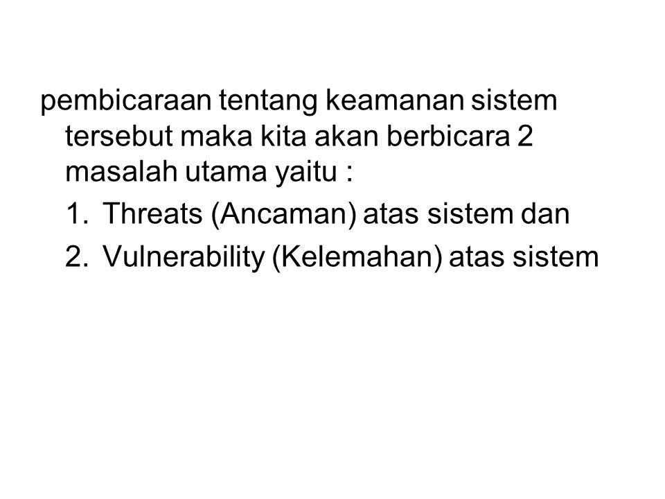 pembicaraan tentang keamanan sistem tersebut maka kita akan berbicara 2 masalah utama yaitu :