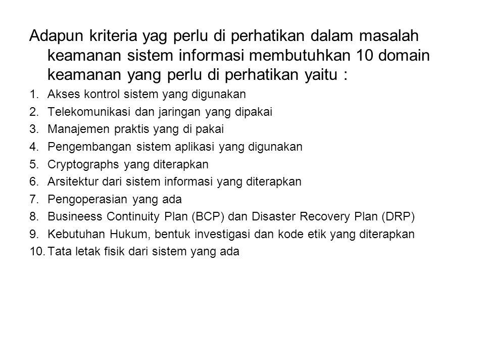 Adapun kriteria yag perlu di perhatikan dalam masalah keamanan sistem informasi membutuhkan 10 domain keamanan yang perlu di perhatikan yaitu :