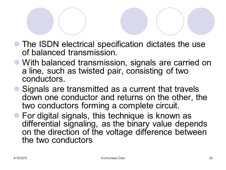 The ISDN electrical specification dictates the use of balanced transmission.