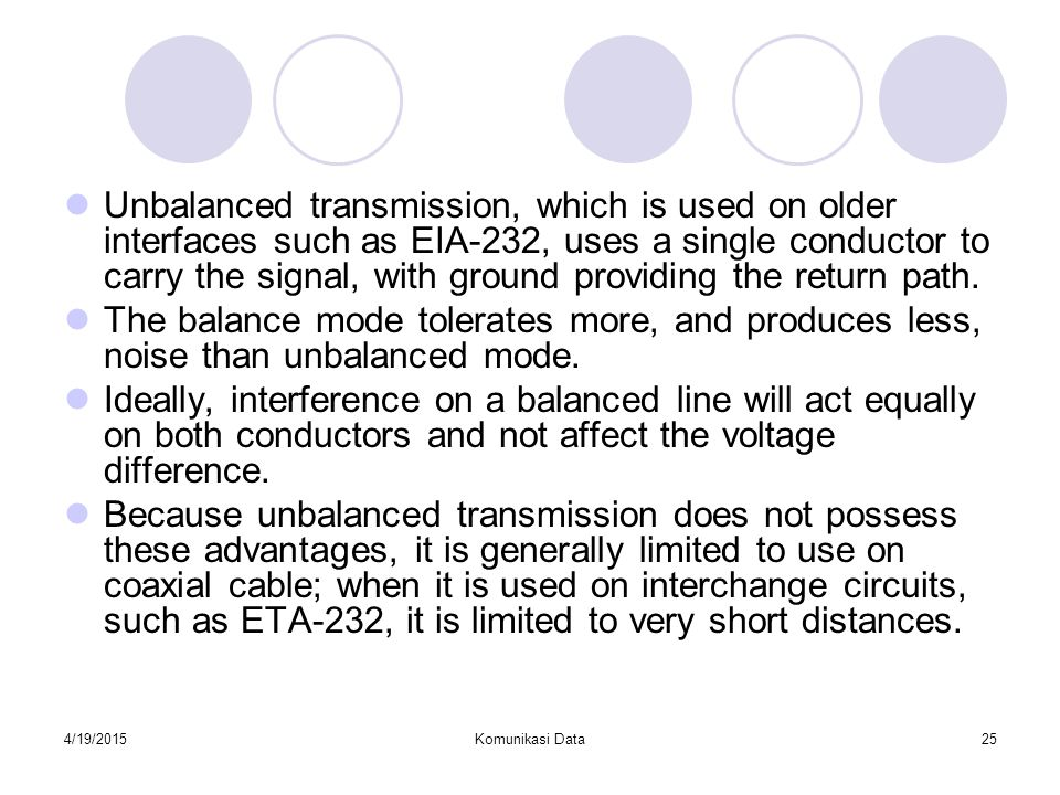 Unbalanced transmission, which is used on older interfaces such as EIA-232, uses a single conductor to carry the signal, with ground providing the return path.