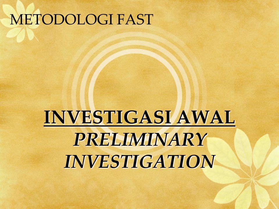 INVESTIGASI AWAL PRELIMINARY INVESTIGATION