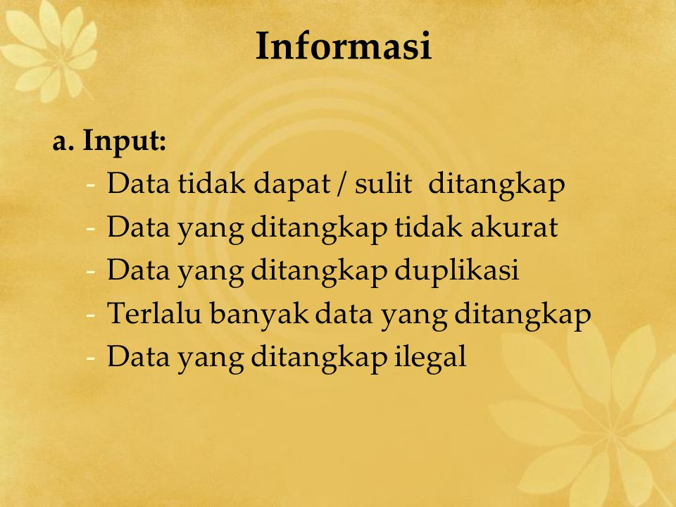 Informasi a. Input: Data tidak dapat / sulit ditangkap