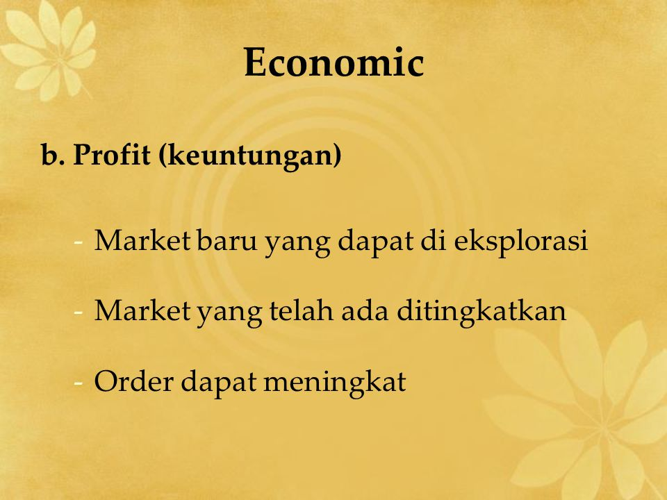 Economic b. Profit (keuntungan) Market baru yang dapat di eksplorasi