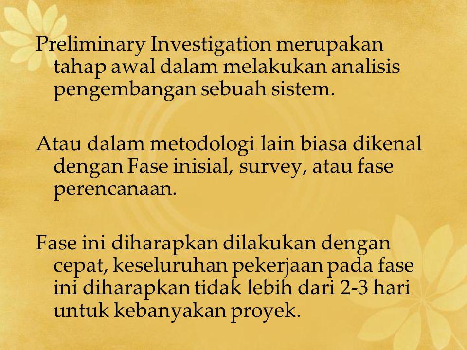 Preliminary Investigation merupakan tahap awal dalam melakukan analisis pengembangan sebuah sistem.