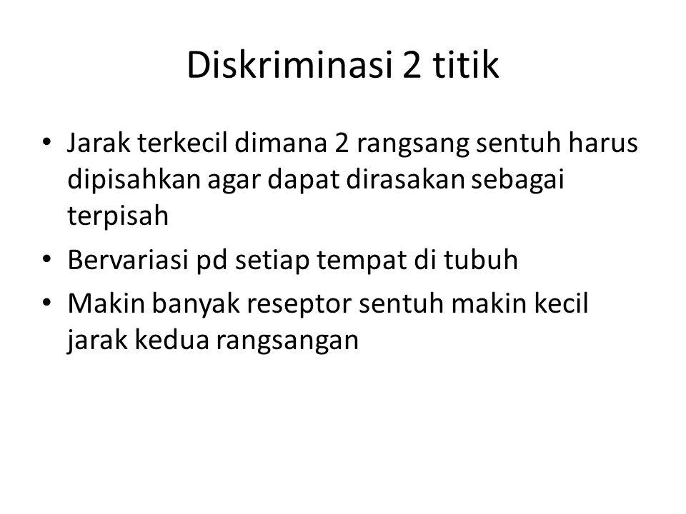 Diskriminasi 2 titik Jarak terkecil dimana 2 rangsang sentuh harus dipisahkan agar dapat dirasakan sebagai terpisah.