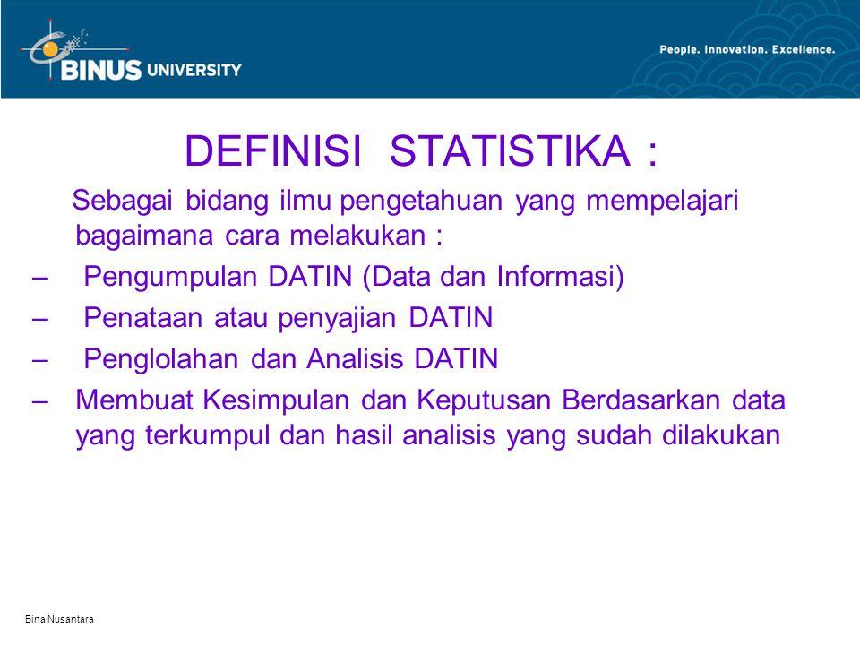 DEFINISI STATISTIKA : Sebagai bidang ilmu pengetahuan yang mempelajari bagaimana cara melakukan :