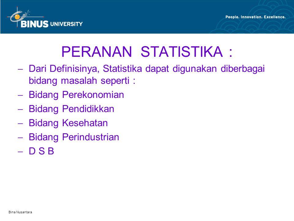 PERANAN STATISTIKA : Dari Definisinya, Statistika dapat digunakan diberbagai bidang masalah seperti :