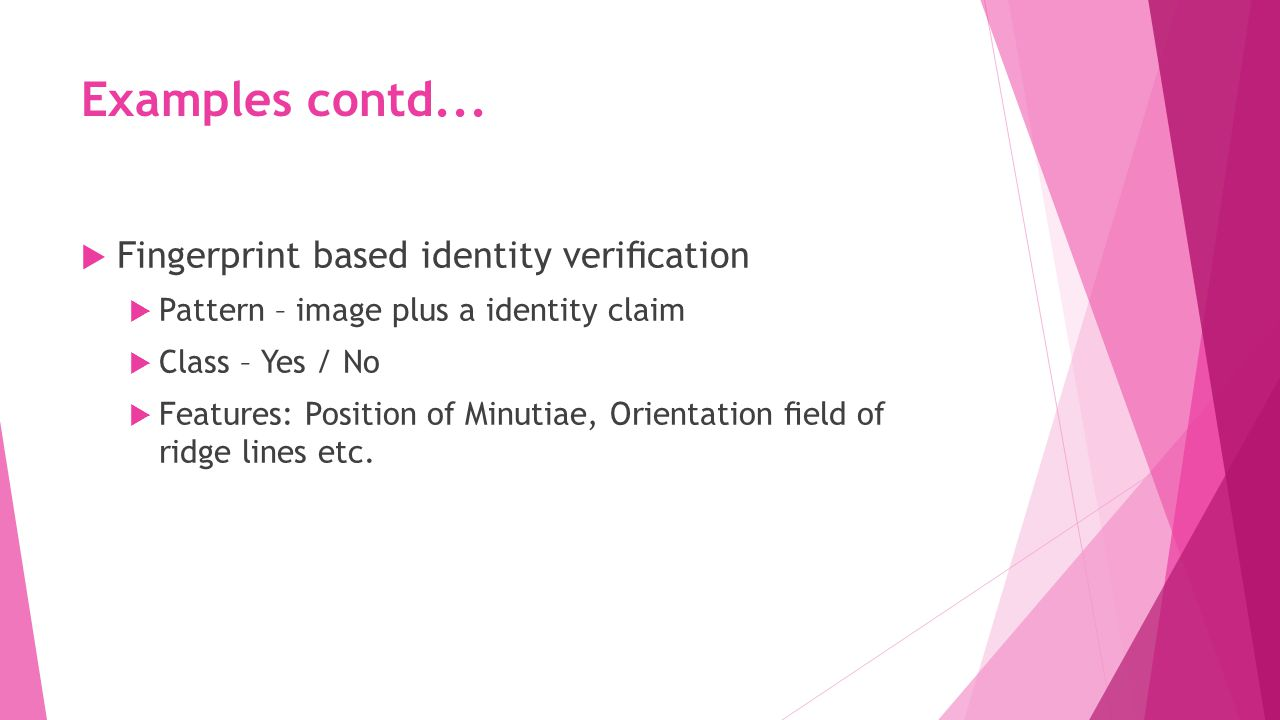 Examples contd... Fingerprint based identity verification