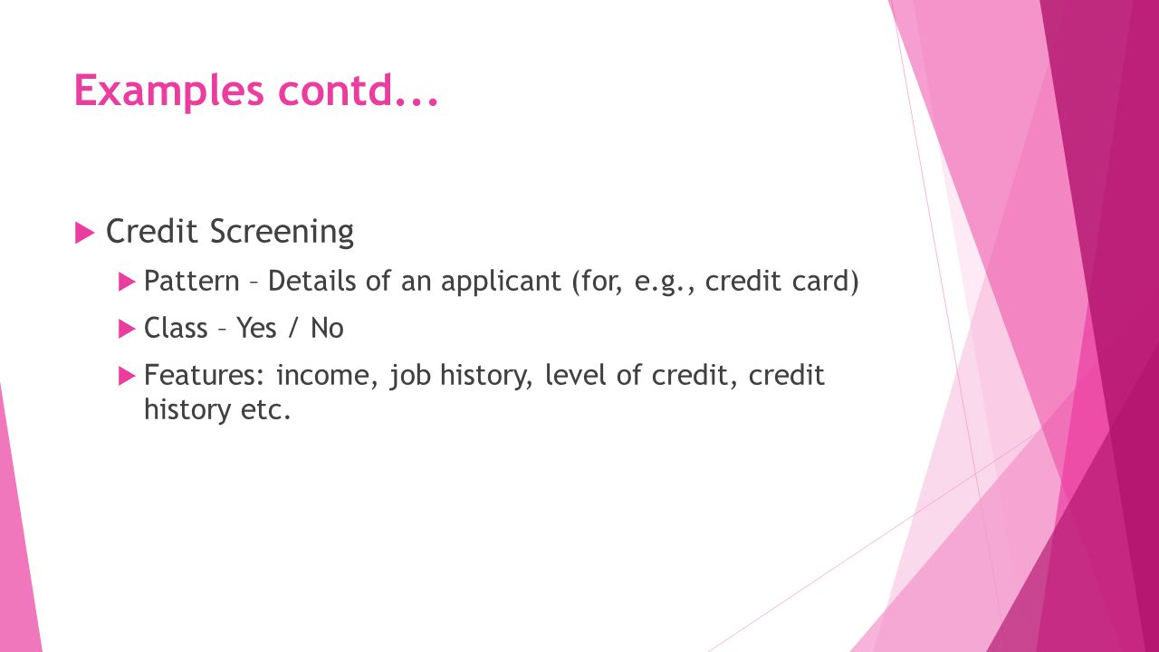 Examples contd... Credit Screening